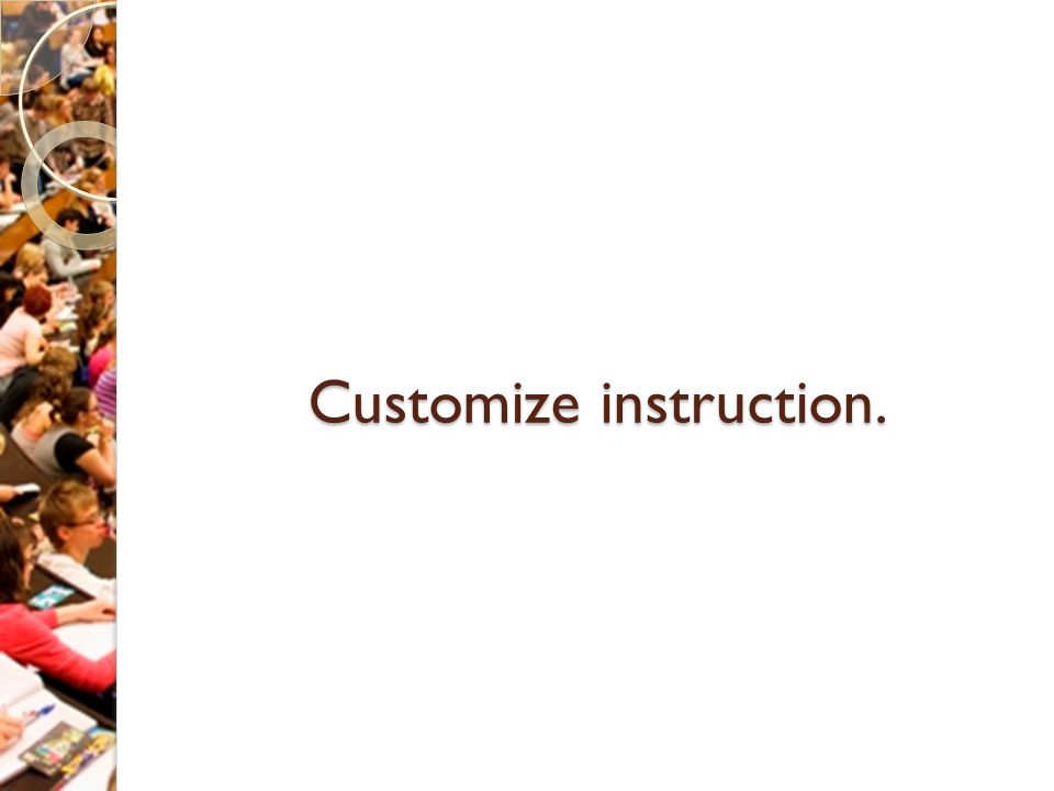 Customize instruction.