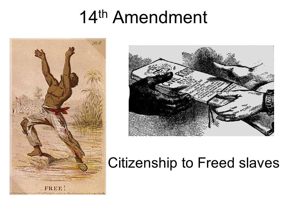 14 th Amendment Citizenship to Freed slaves