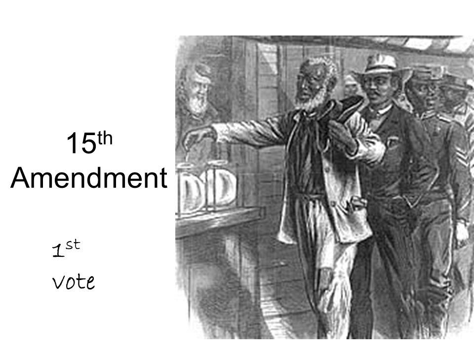 15 th Amendment 1 st vote