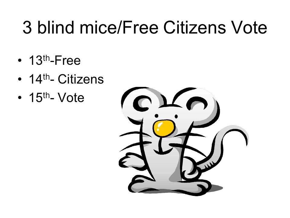 3 blind mice/Free Citizens Vote 13 th -Free 14 th - Citizens 15 th - Vote