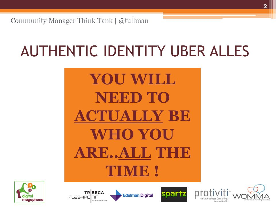 Community Manager Think Tank | @tullman AUTHENTIC IDENTITY UBER ALLES 2 YOU WILL NEED TO ACTUALLY BE WHO YOU ARE..ALL THE TIME !