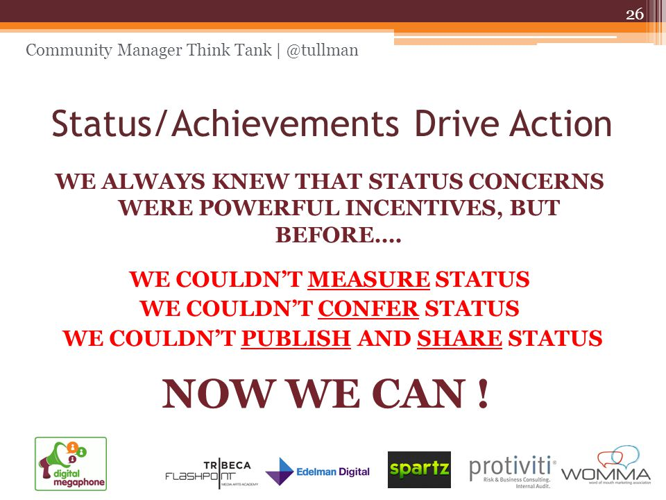 Status/Achievements Drive Action WE ALWAYS KNEW THAT STATUS CONCERNS WERE POWERFUL INCENTIVES, BUT BEFORE….