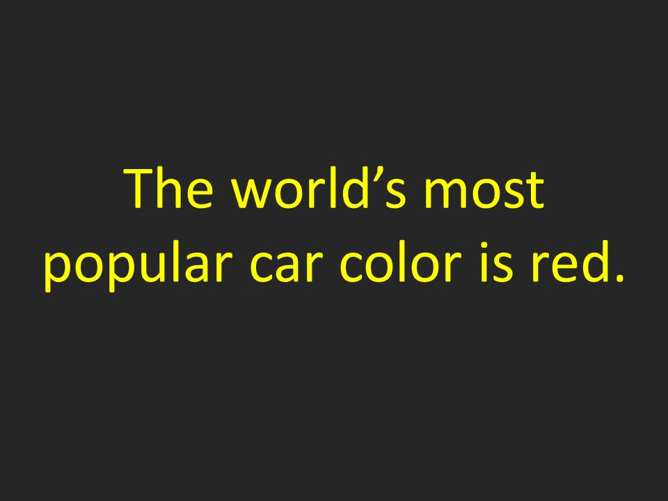 The world's most popular car color is red.