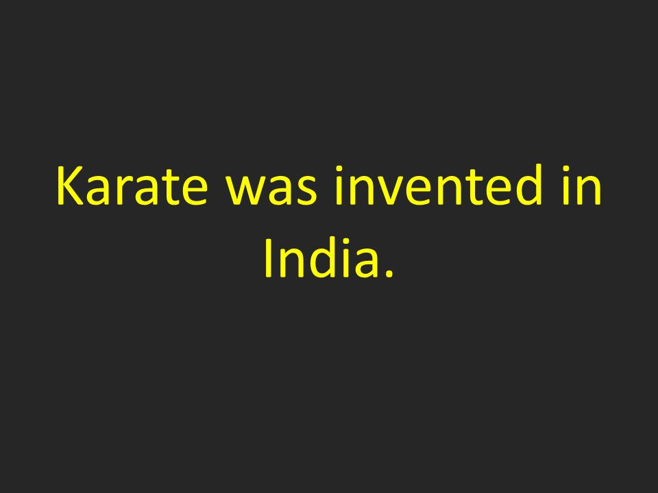 Karate was invented in India.