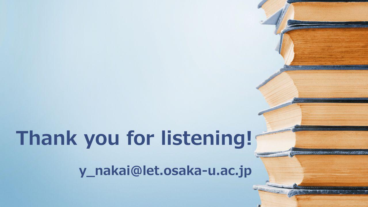 Thank you for listening! y_nakai@let.osaka-u.ac.jp