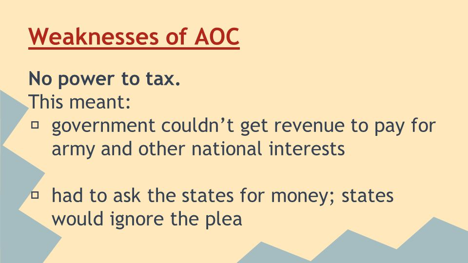 Weaknesses of AOC No power to tax.