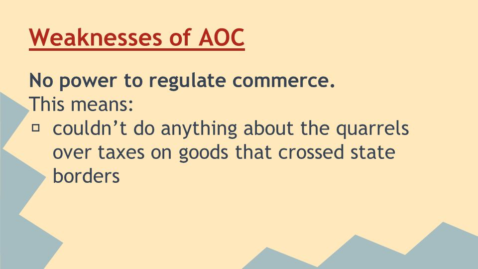 Weaknesses of AOC No power to regulate commerce.