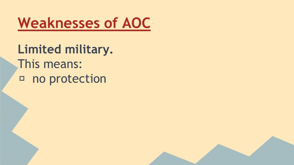 Weaknesses of AOC Limited military. This means: ★ no protection