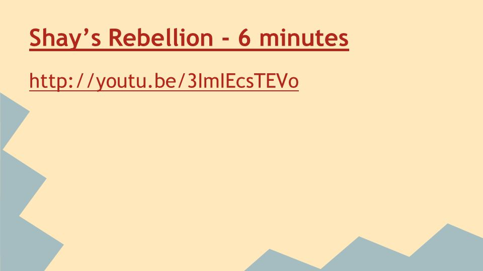 Shay's Rebellion - 6 minutes http://youtu.be/3ImIEcsTEVo