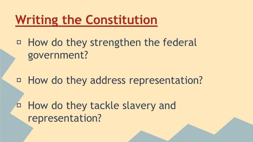 Writing the Constitution ★ How do they strengthen the federal government.