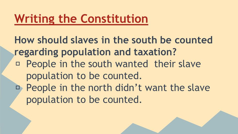 Writing the Constitution How should slaves in the south be counted regarding population and taxation.