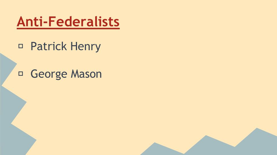 ★ Patrick Henry ★ George Mason Anti-Federalists