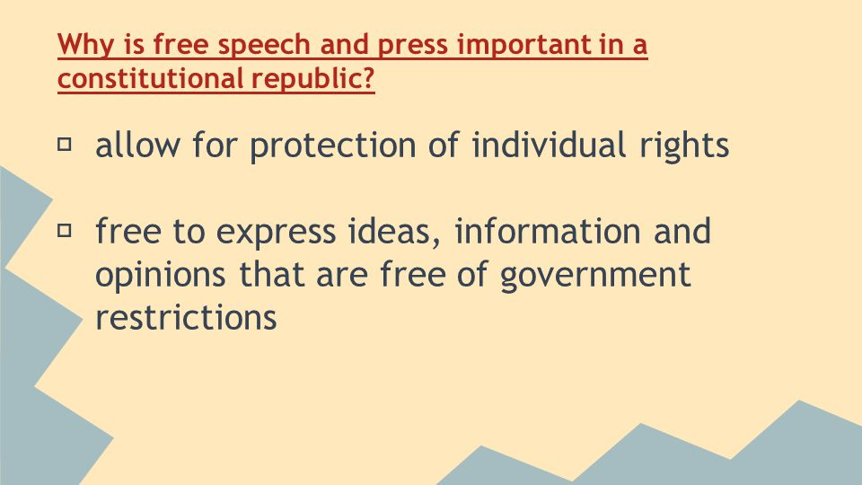 Why is free speech and press important in a constitutional republic.