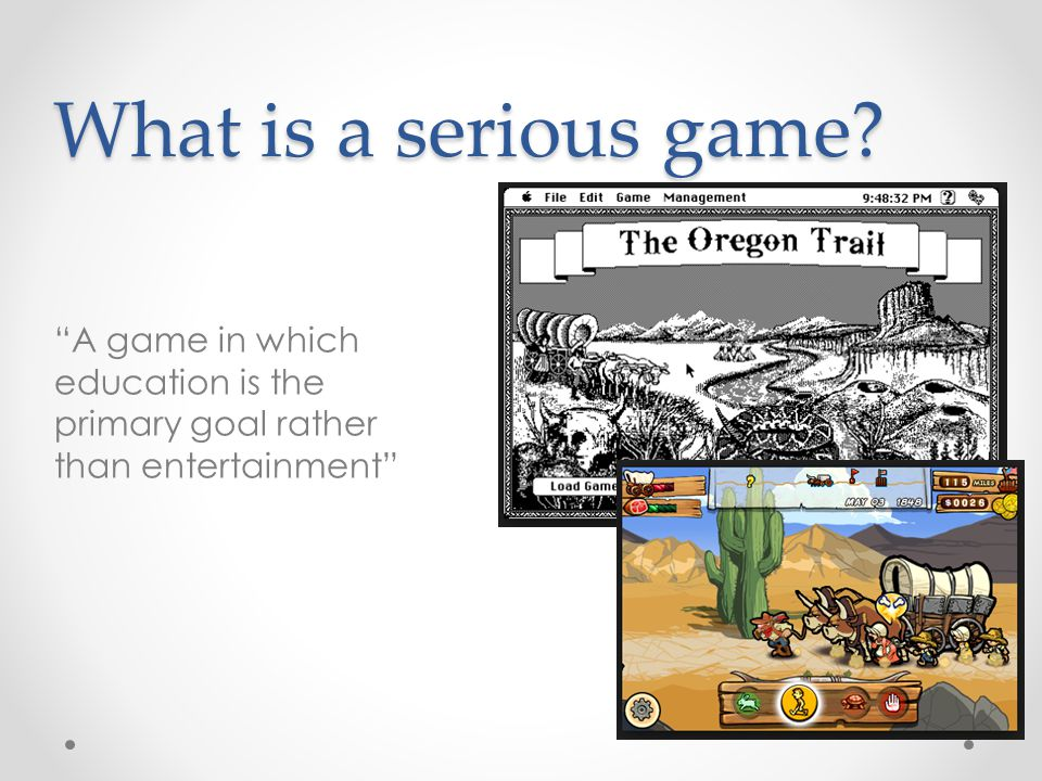 A game in which education is the primary goal rather than entertainment