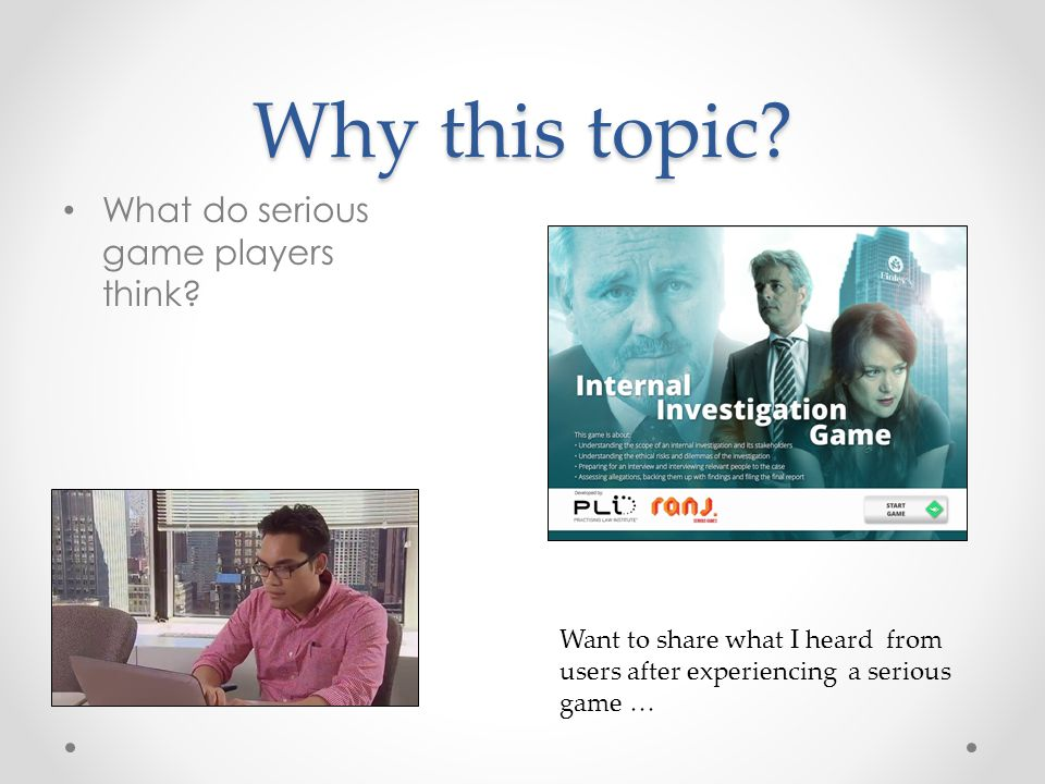 Why this topic. What do serious game players think.