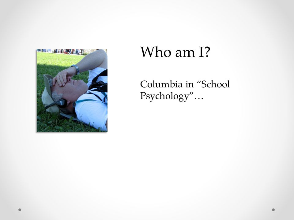 Who am I Columbia in School Psychology …