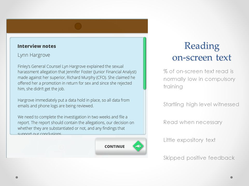 Reading on-screen text % of on-screen text read is normally low in compulsory training Startling high level witnessed Read when necessary Little expository text Skipped positive feedback