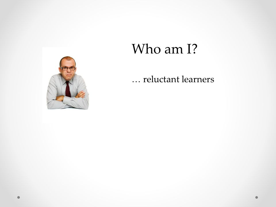 Who am I? … reluctant learners