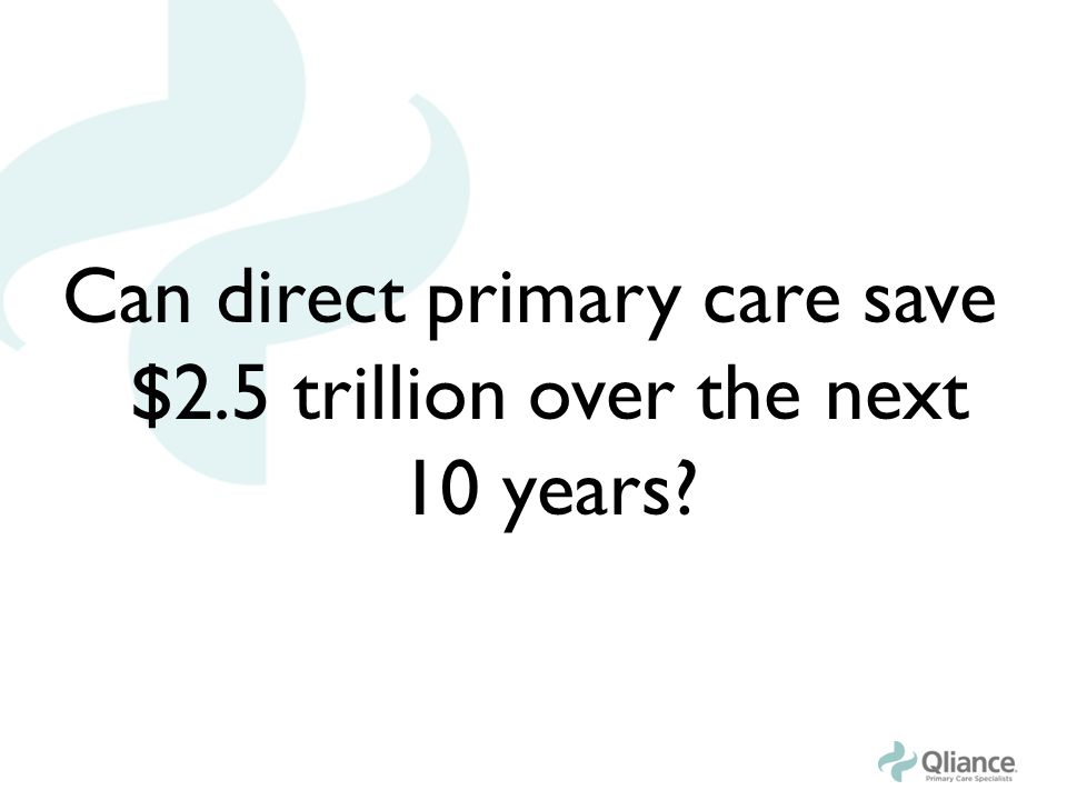 Can direct primary care save $2.5 trillion over the next 10 years