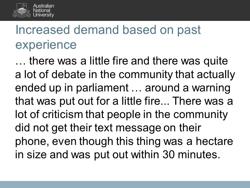 Increased demand based on past experience … there was a little fire and there was quite a lot of debate in the community that actually ended up in parliament … around a warning that was put out for a little fire...