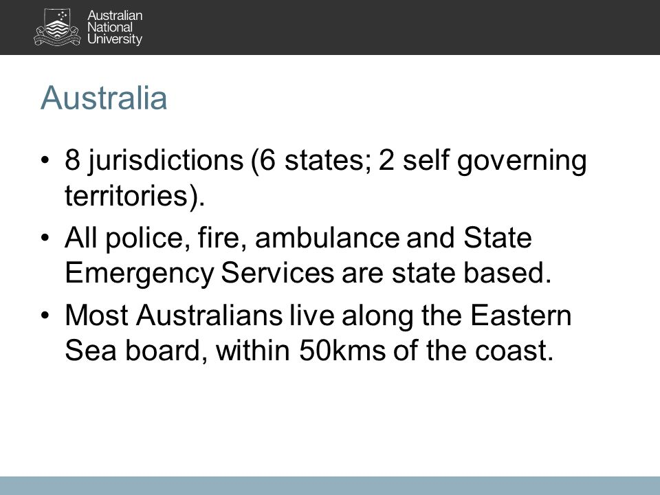 Australia 8 jurisdictions (6 states; 2 self governing territories).