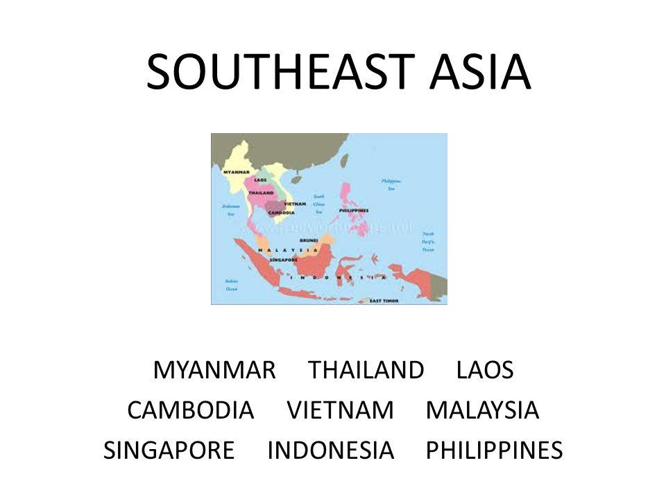 SOUTHEAST ASIA MYANMAR THAILAND LAOS CAMBODIA VIETNAM MALAYSIA SINGAPORE INDONESIA PHILIPPINES