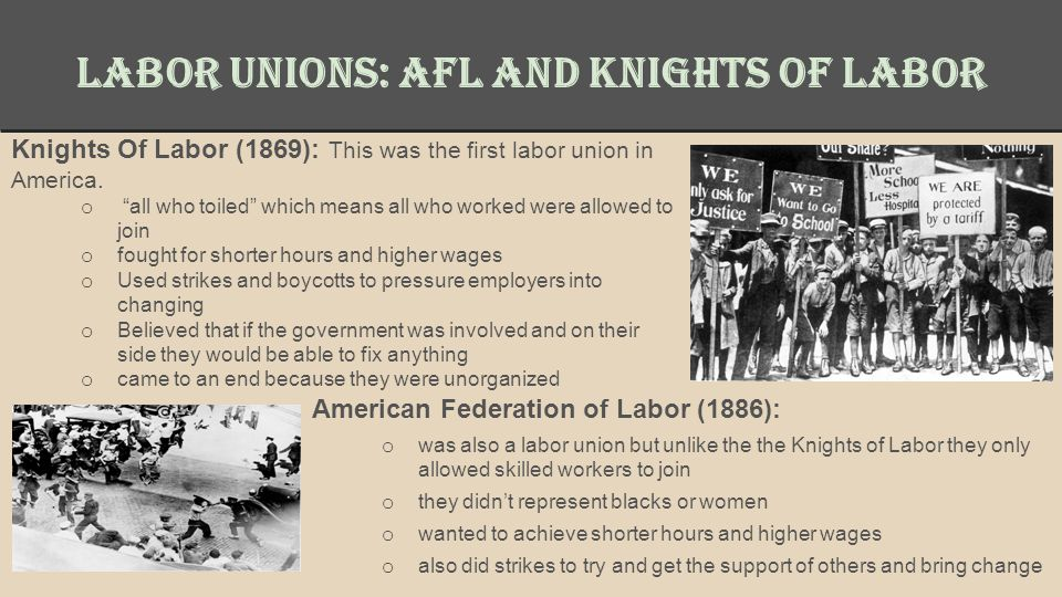 Labor Unions: AFL and Knights of Labor Knights Of Labor (1869): This was the first labor union in America.