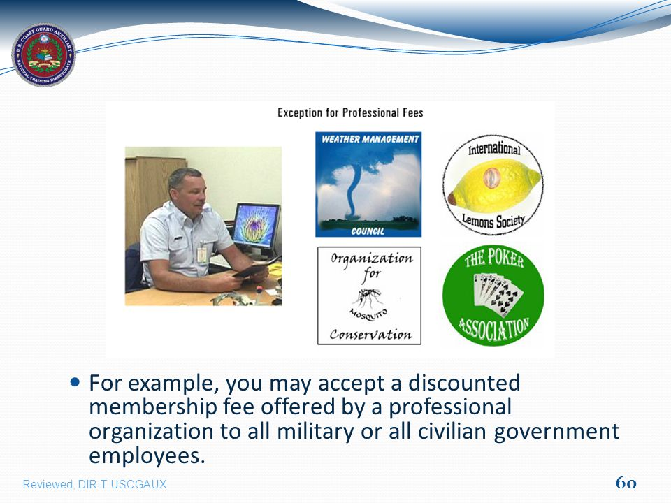 For example, you may accept a discounted membership fee offered by a professional organization to all military or all civilian government employees.