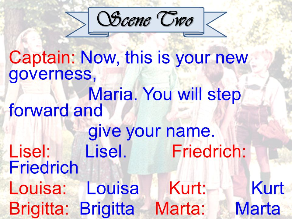 Scene Two Captain: Now, this is your new governess, Maria.