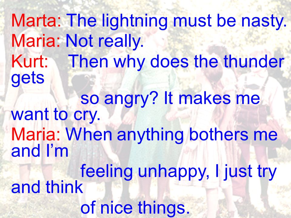 Marta: The lightning must be nasty. Maria: Not really.