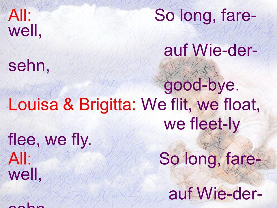 All: So long, fare- well, auf Wie-der- sehn, good-bye.