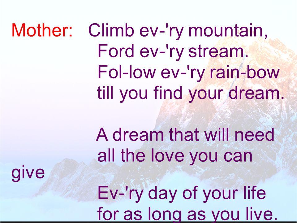 Mother: Climb ev- ry mountain, Ford ev- ry stream.
