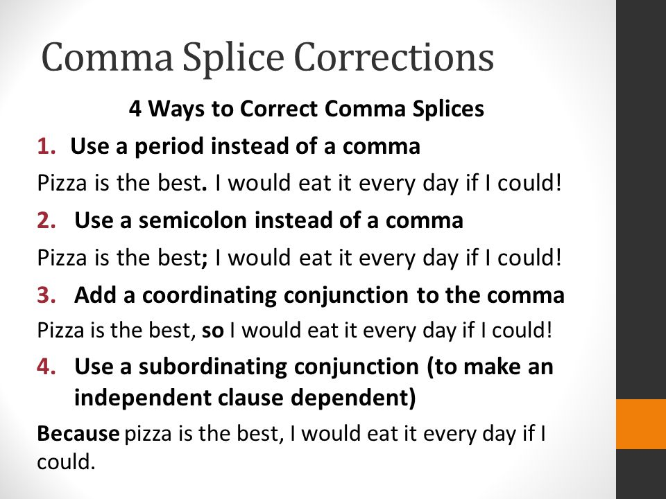 Comma Splice Corrections 4 Ways to Correct Comma Splices 1.Use a period instead of a comma Pizza is the best.