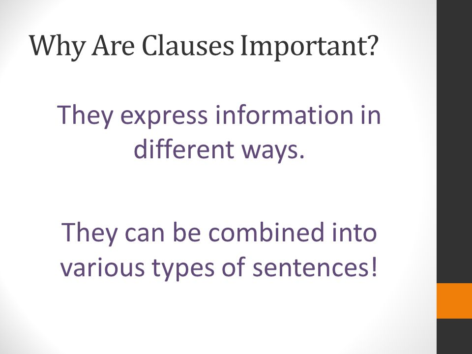 Why Are Clauses Important.They express information in different ways.