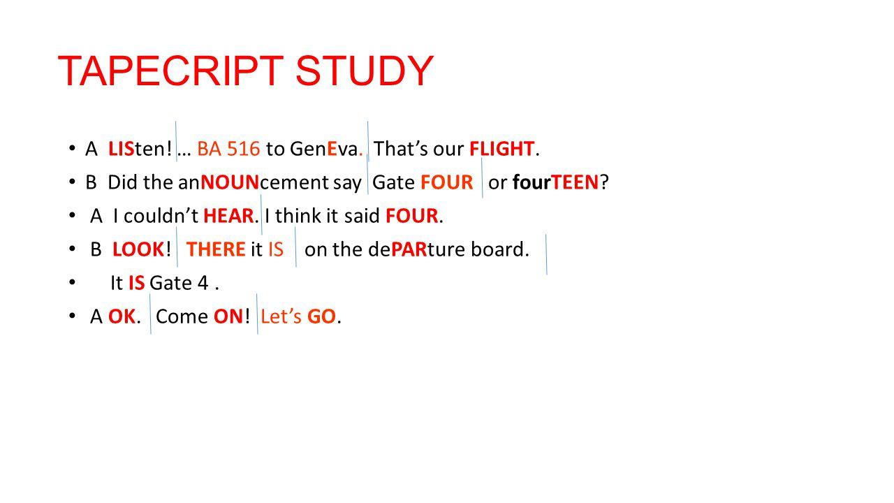 TAPECRIPT STUDY A LISten. … BA 516 to GenEva. That's our FLIGHT.