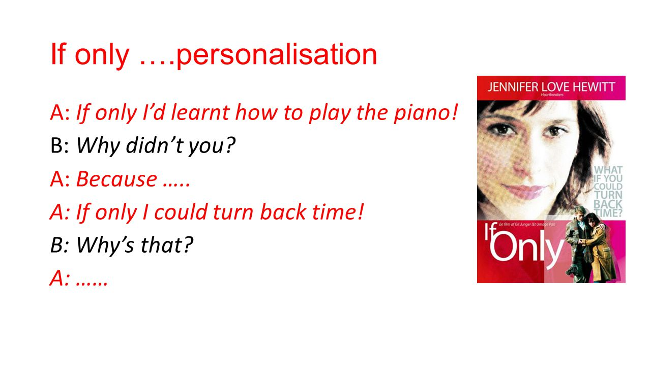 If only ….personalisation A: If only I'd learnt how to play the piano.
