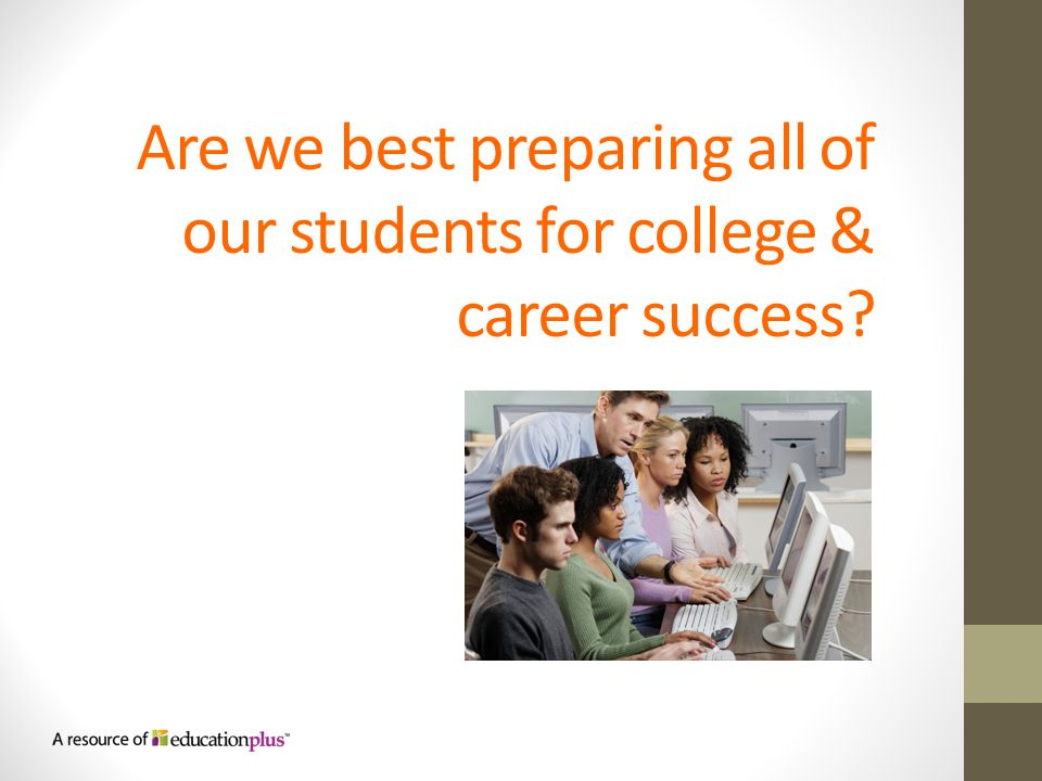 Are we best preparing all of our students for college & career success