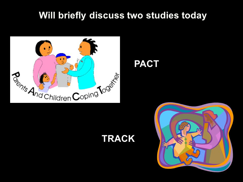 Will briefly discuss two studies today PACT TRACK