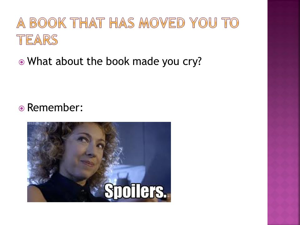  What about the book made you cry  Remember: