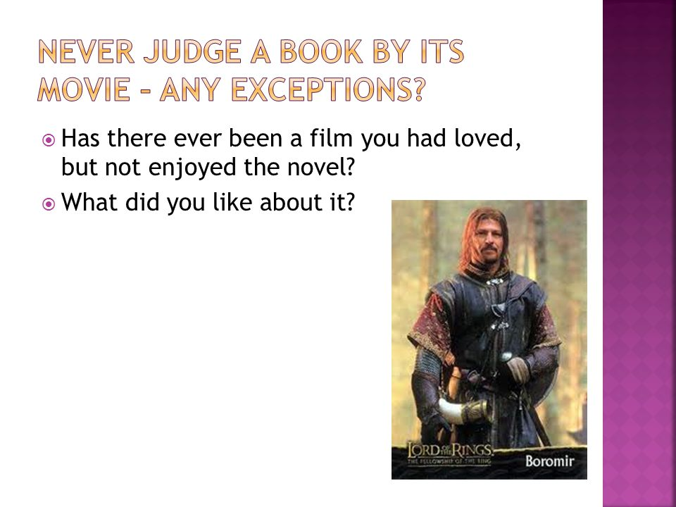  Has there ever been a film you had loved, but not enjoyed the novel.