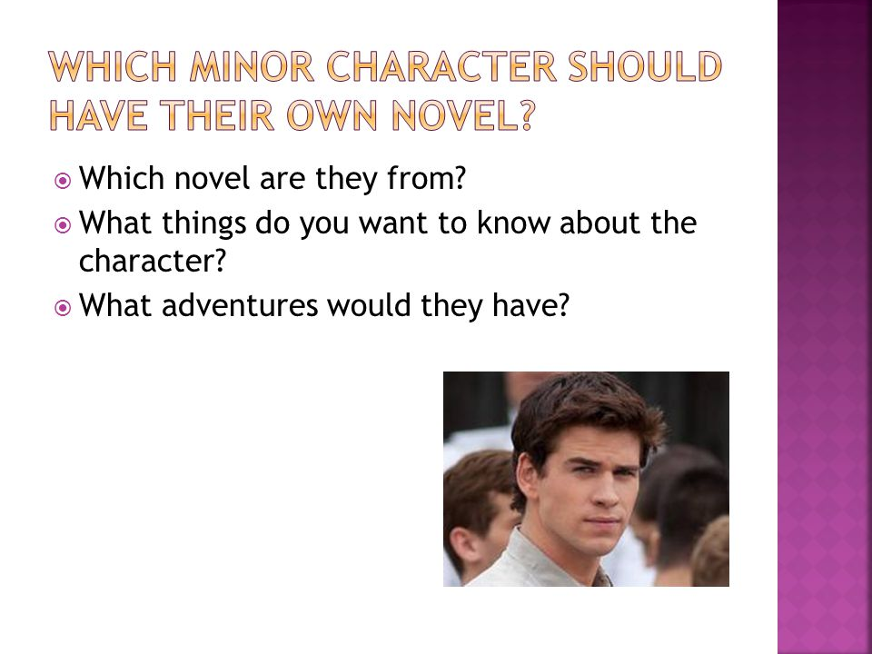  Which novel are they from.  What things do you want to know about the character.