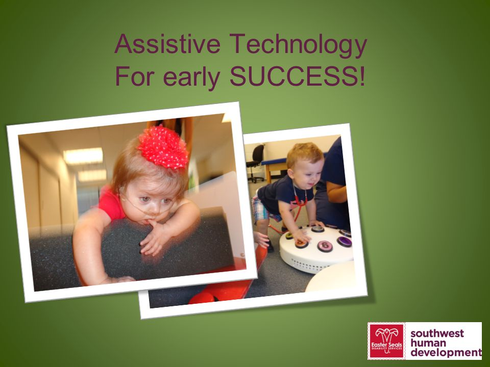 ADAPT Shop helps with Assistive Technology: Sitting supports and custom adaptations Help with beginning play and beginning to use hands.