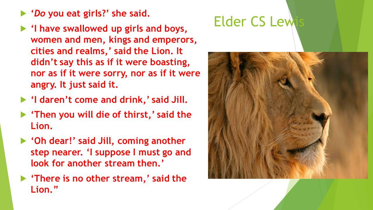 Elder CS Lewis  'Do you eat girls?' she said.