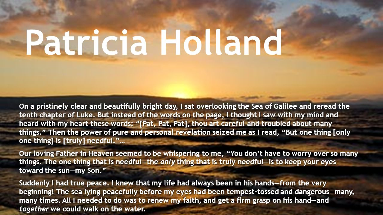 Patricia Holland On a pristinely clear and beautifully bright day, I sat overlooking the Sea of Galilee and reread the tenth chapter of Luke. But inst