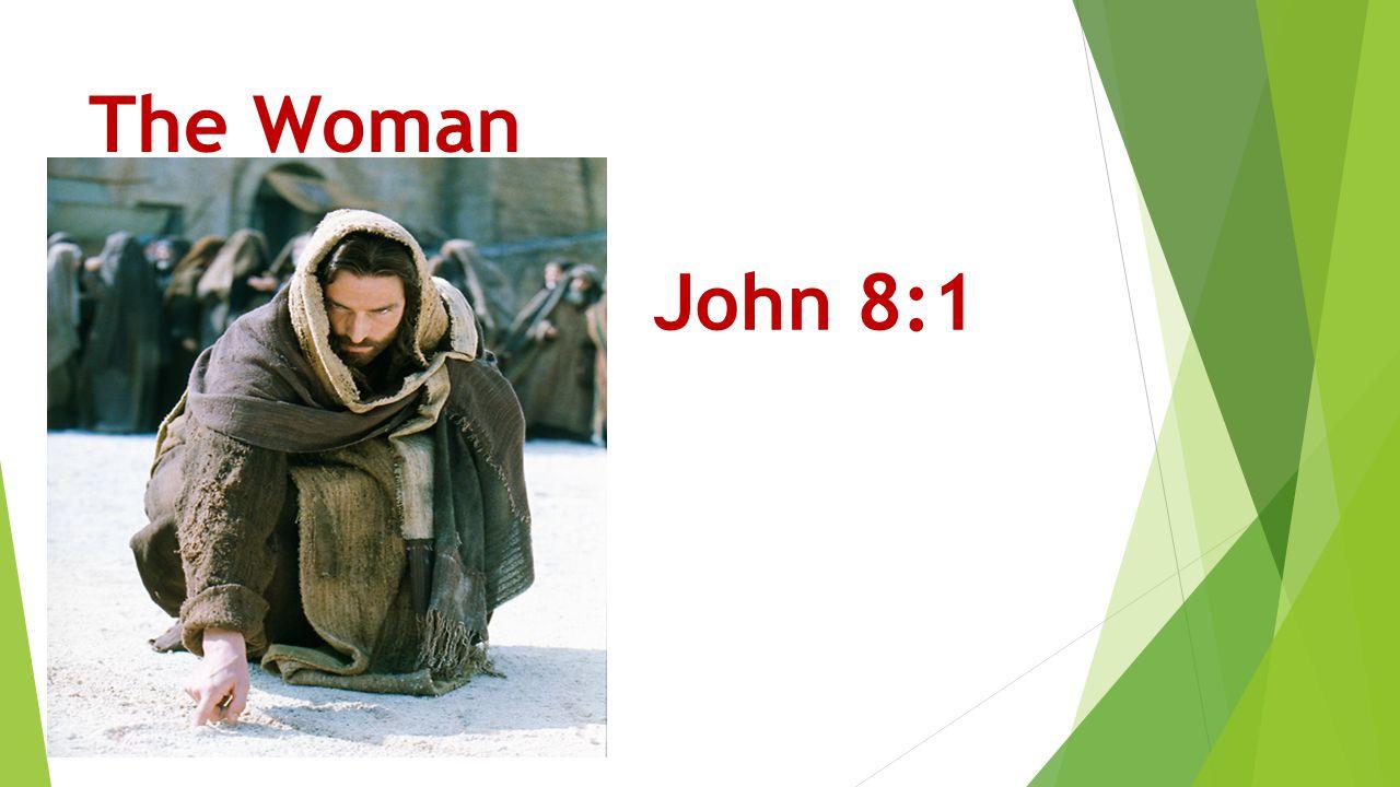 The Woman John 8:1