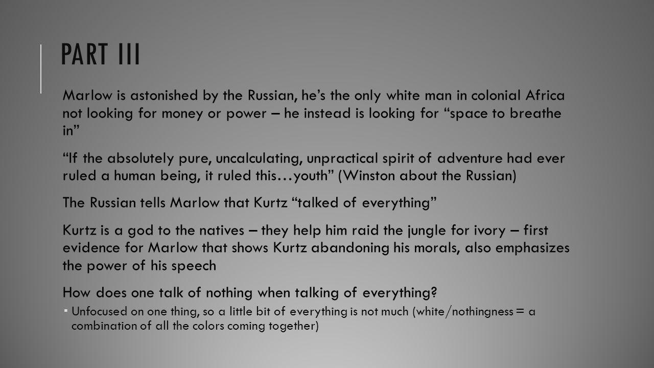 "PART III Marlow is astonished by the Russian, he's the only white man in colonial Africa not looking for money or power – he instead is looking for ""s"