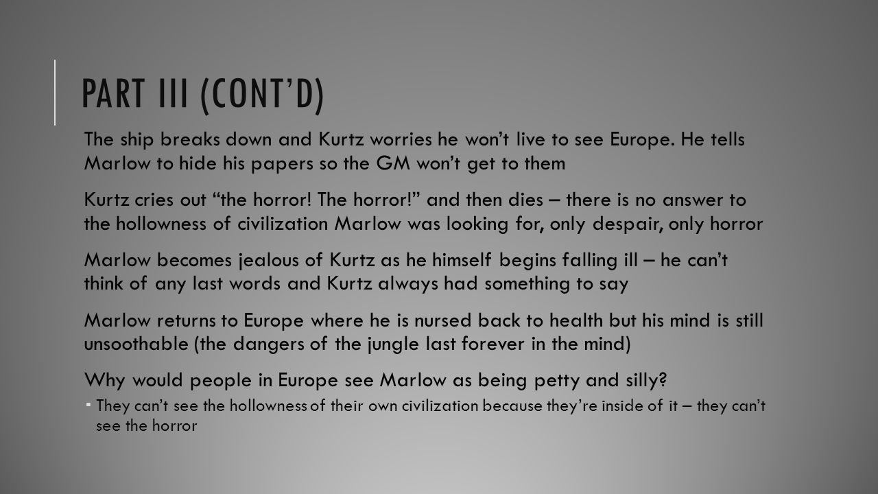 PART III (CONT'D) The ship breaks down and Kurtz worries he won't live to see Europe. He tells Marlow to hide his papers so the GM won't get to them K