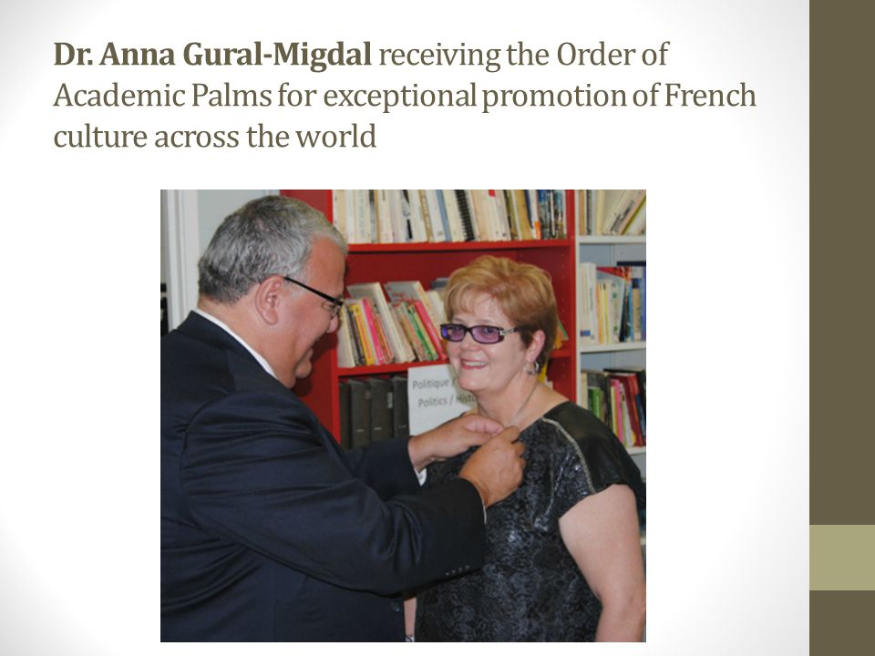 Dr. Anna Gural-Migdal receiving the Order of Academic Palms for exceptional promotion of French culture across the world