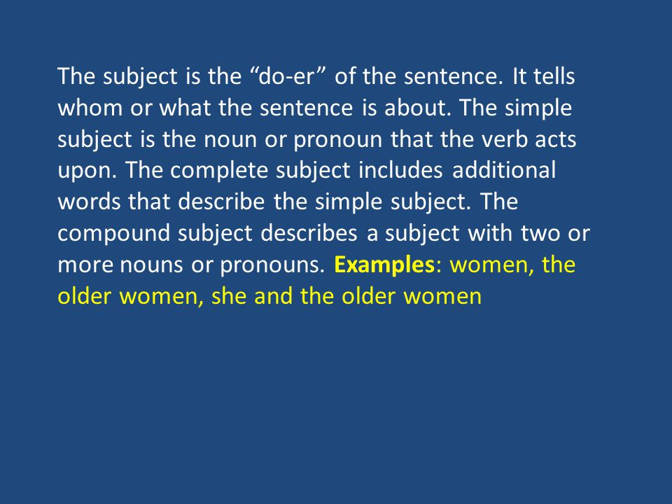 The subject is the do-er of the sentence.It tells whom or what the sentence is about.