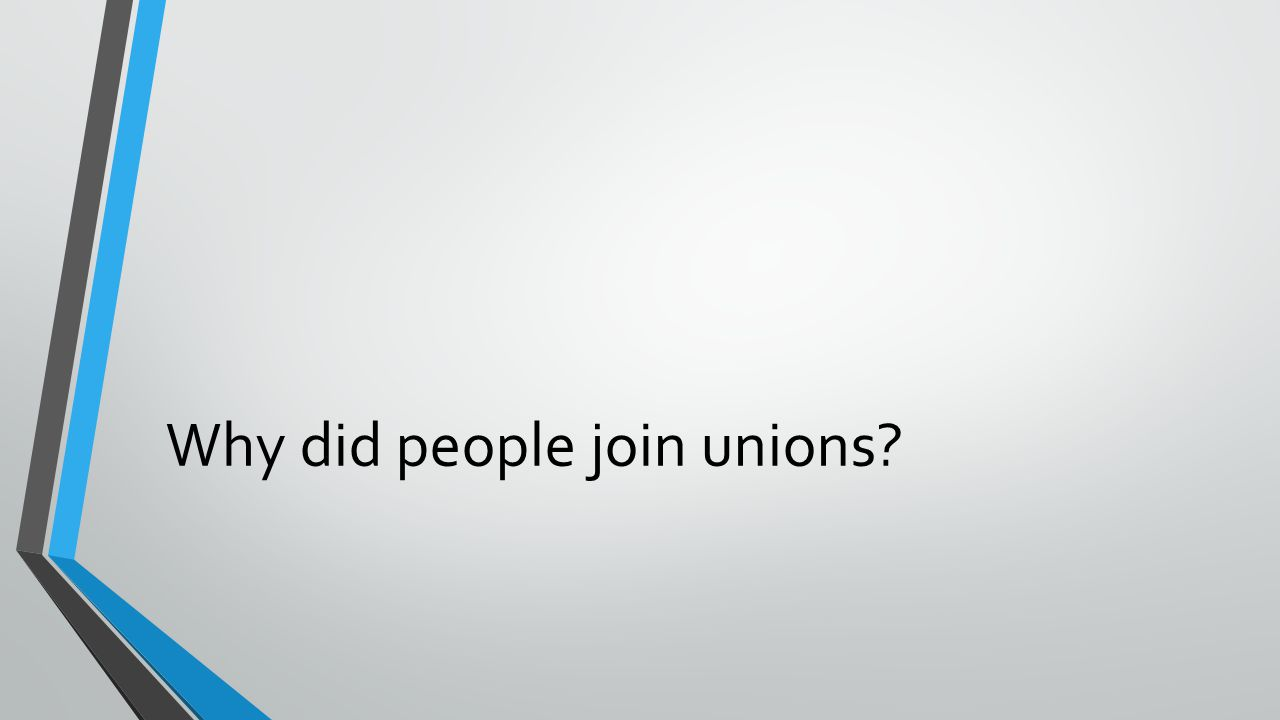Why did people join unions?